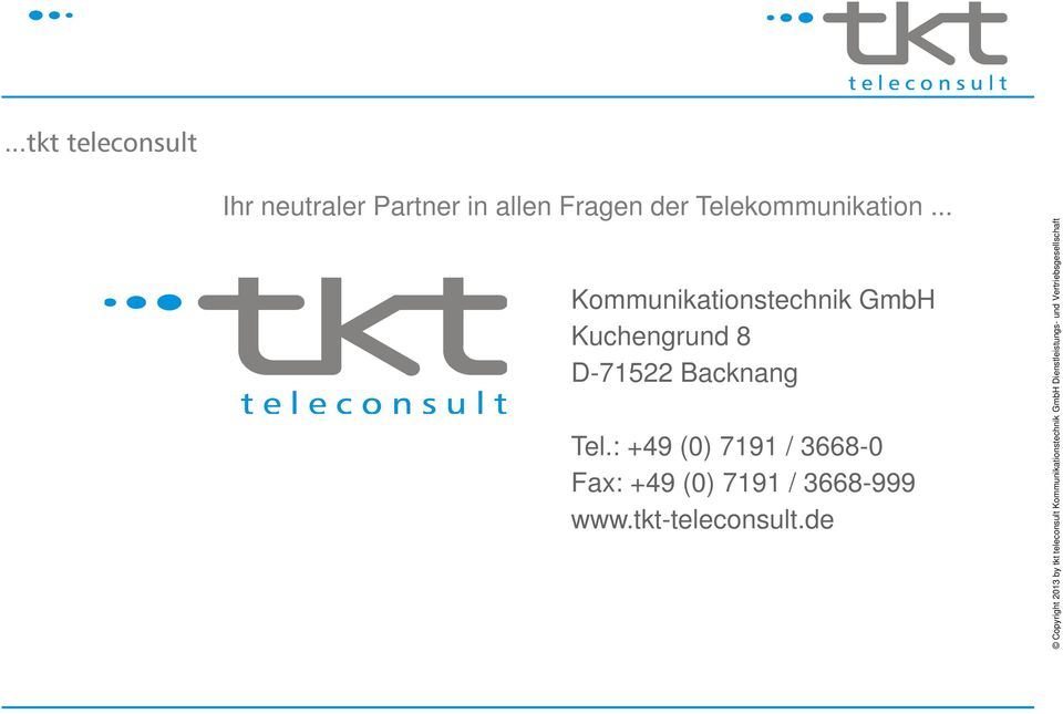 : +49 (0) 7191 / 3668-0 Fax: +49 (0) 7191 / 3668-999 www.tkt-teleconsult.
