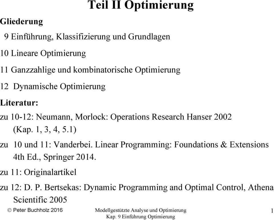 Hanser 2002 (Kap. 1, 3, 4, 5.1) zu 10 und 11: Vanderbei. Linear Programming: Foundations & Extensions 4th Ed.