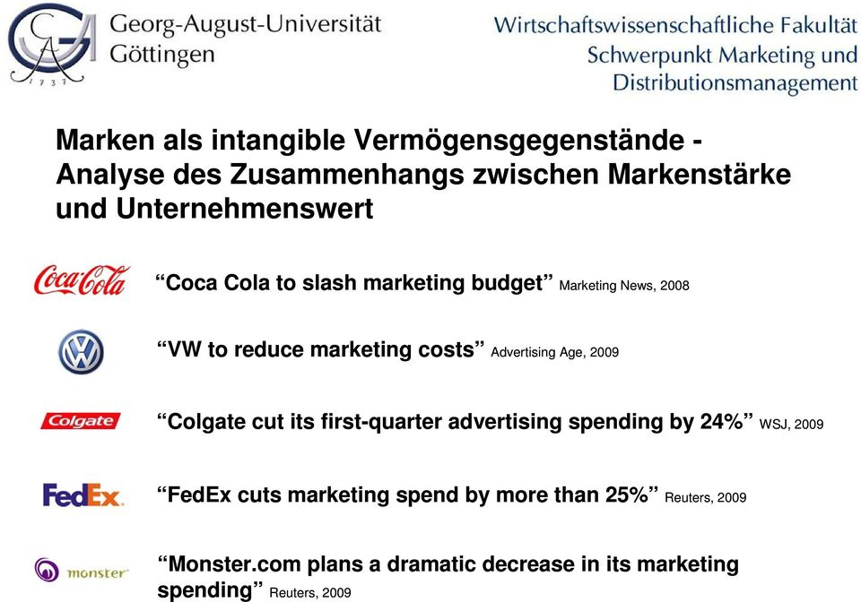 Advertising Age, 2009 Colgate cut its first-quarter advertising spending by 24% WSJ, 2009 FedEx cuts