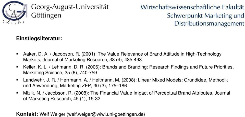 R. / Herrmann, A. / Heitmann, M. (2008): Linear Mixed Models: Grundidee, Methodik und Anwendung, Marketing ZFP, 30 (3), 175 186 Mizik, N. / Jacobson, R.