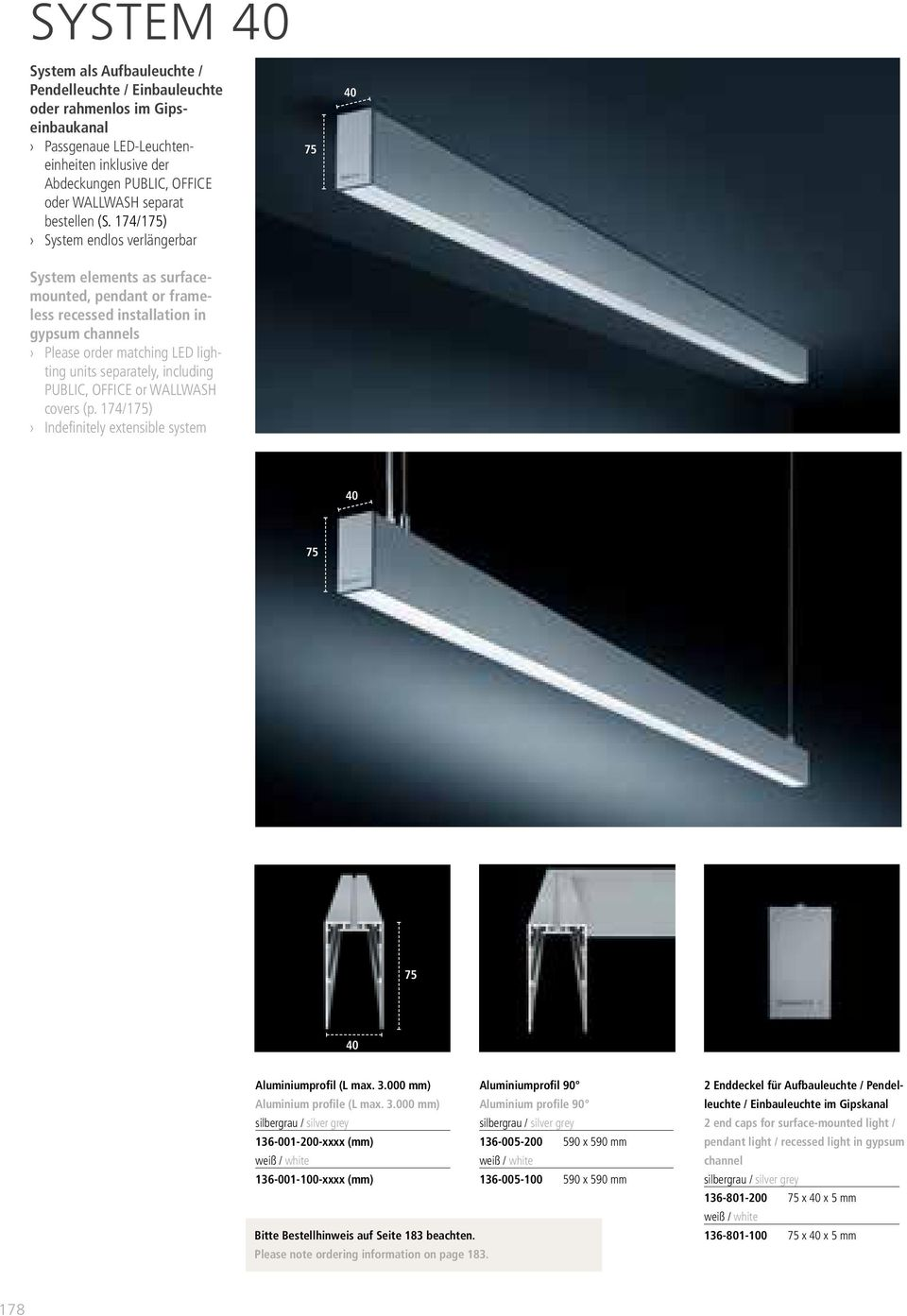 174/175) System endlos verlängerbar System elements as surfacemounted, pendant or frameless recessed installation in gypsum channels Please order matching LED lighting units separately, including