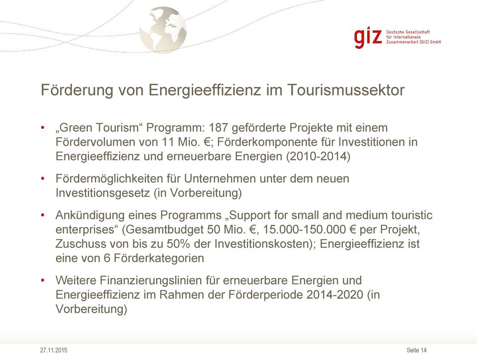 Vorbereitung) Ankündigung eines Programms Support for small and medium touristic enterprises (Gesamtbudget 50 Mio., 15.000-150.