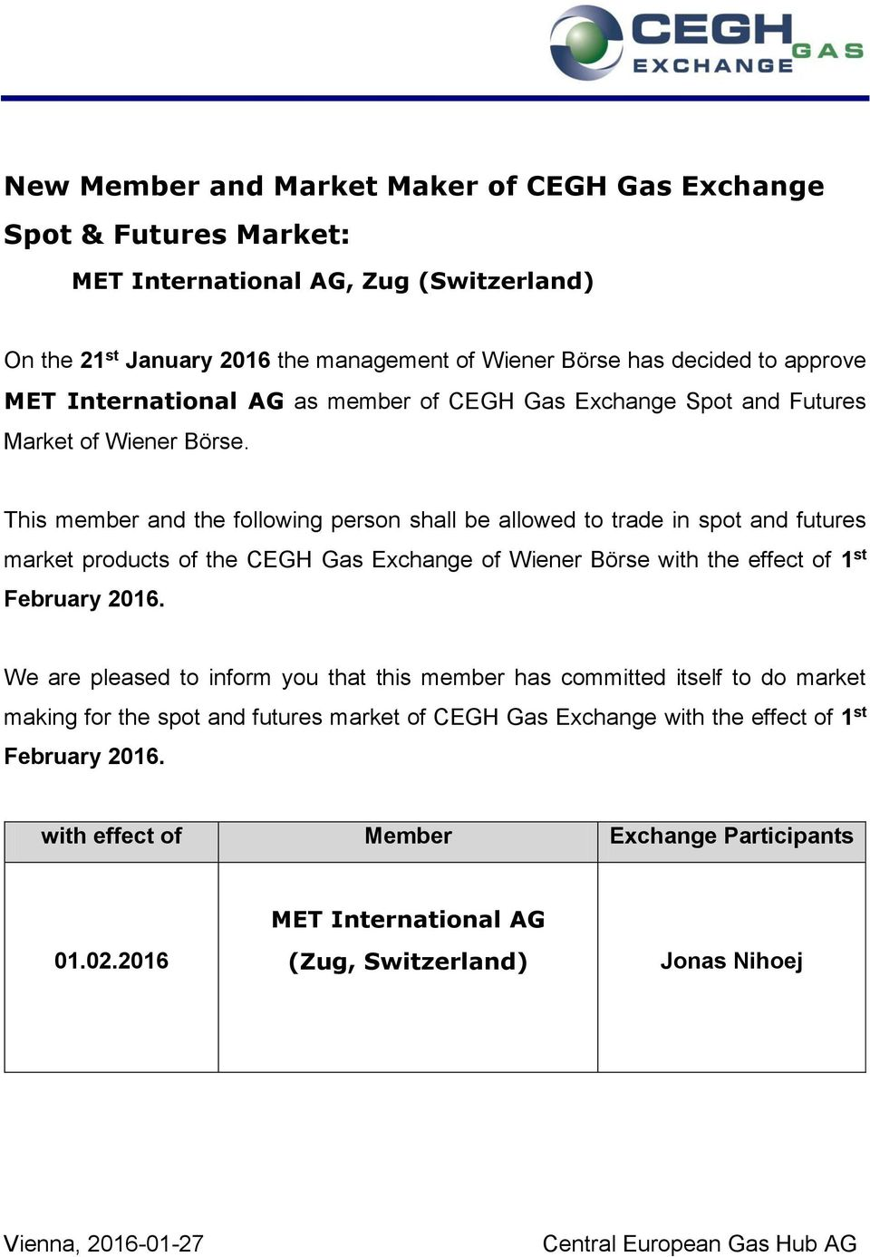 This member and the following person shall be allowed to trade in spot and futures market products of the CEGH Gas Exchange of Wiener Börse with the effect of 1 st February 2016.