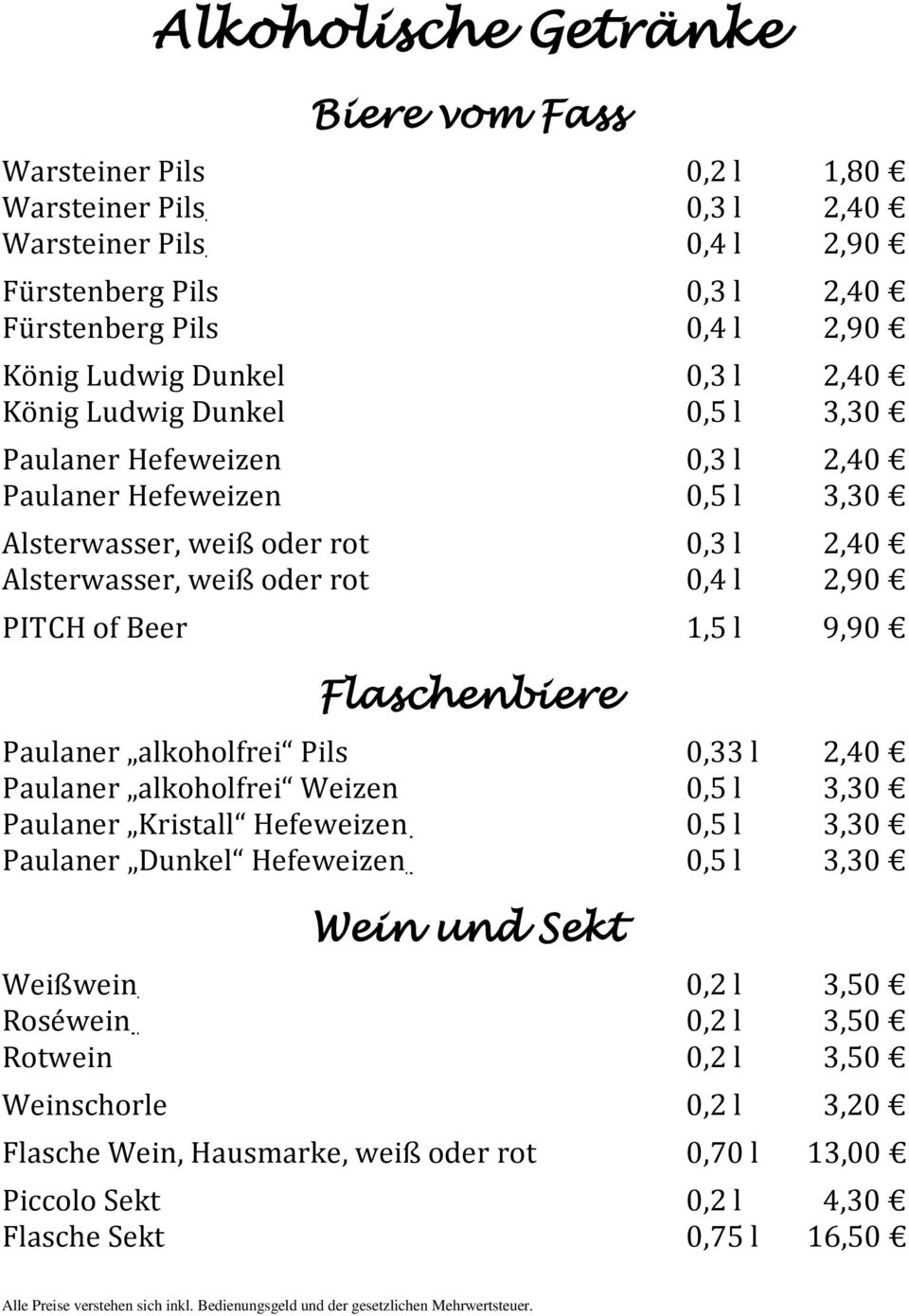 PITCH of Beer 1,5 l 9,90 Flaschenbiere Paulaner alkoholfrei Pils 0,33 l 2,40 Paulaner alkoholfrei Weizen 0,5 l 3,30 Paulaner Kristall Hefeweizen 0,5 l 3,30 Paulaner Dunkel Hefeweizen 0,5 l