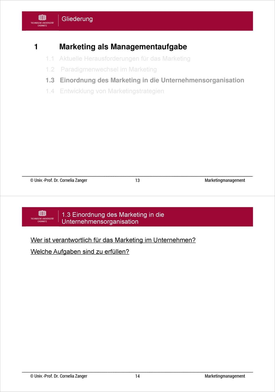 2 Paradigmenwechsel im Marketing 1.3 Einordnung des Marketing in die 13 1.