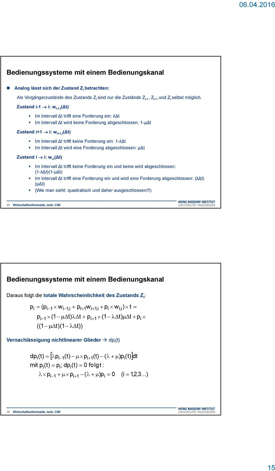 Forderug abgeschlosse: μ t Zustad : w, ( t) Im Itervall t trfft kee Forderug e ud kee wrd abgeschlosse: (-λ t)(-μ t) Im Itervall t trfft ee Forderug e ud wrd ee Forderug abgeschlosse: (λ t) (μ t) (We