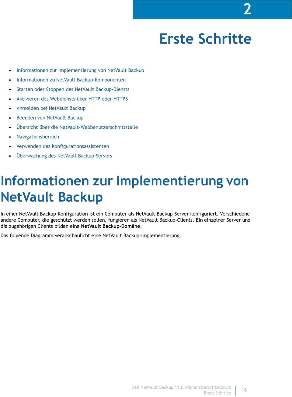 des NetVault Backup-Servers Informationen zur Implementierung von NetVault Backup In einer NetVault Backup-Konfiguration ist ein Computer als NetVault Backup-Server konfiguriert.