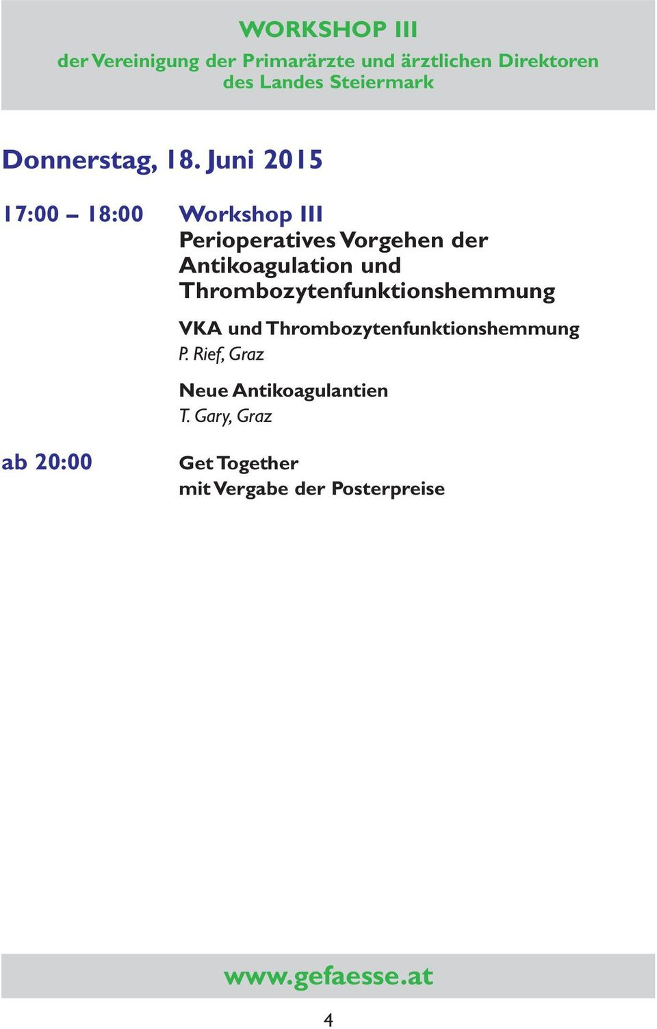 Juni 2015 17:00 18:00 Workshop III Perioperatives Vorgehen der Antikoagulation und