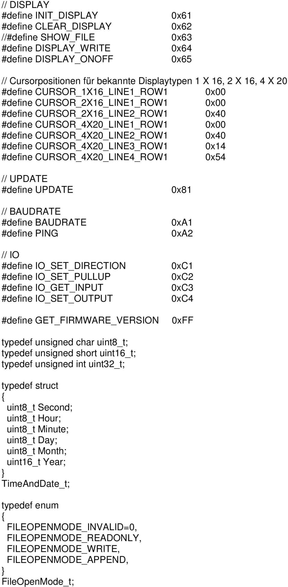 #define CURSOR_4X20_LINE3_ROW1 0x14 #define CURSOR_4X20_LINE4_ROW1 0x54 // UPDATE #define UPDATE // BAUDRATE #define BAUDRATE #define PING // IO #define IO_SET_DIRECTION #define IO_SET_PULLUP #define