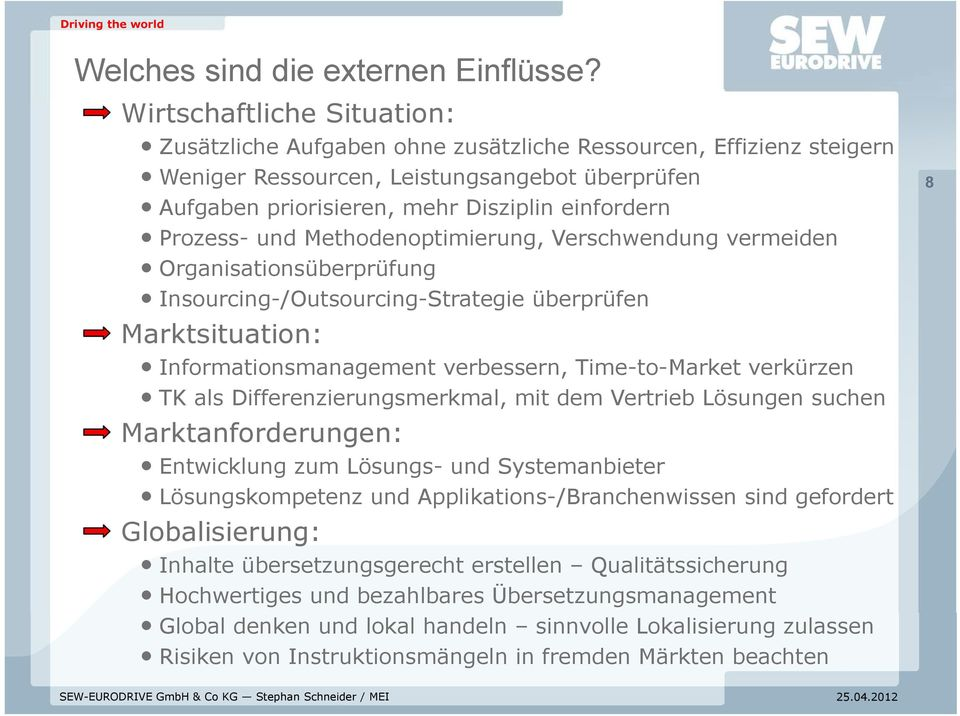 Prozess- und Methodenoptimierung, Verschwendung vermeiden Organisationsüberprüfung Insourcing-/Outsourcing-Strategie überprüfen Marktsituation: Informationsmanagement verbessern, Time-to-Market