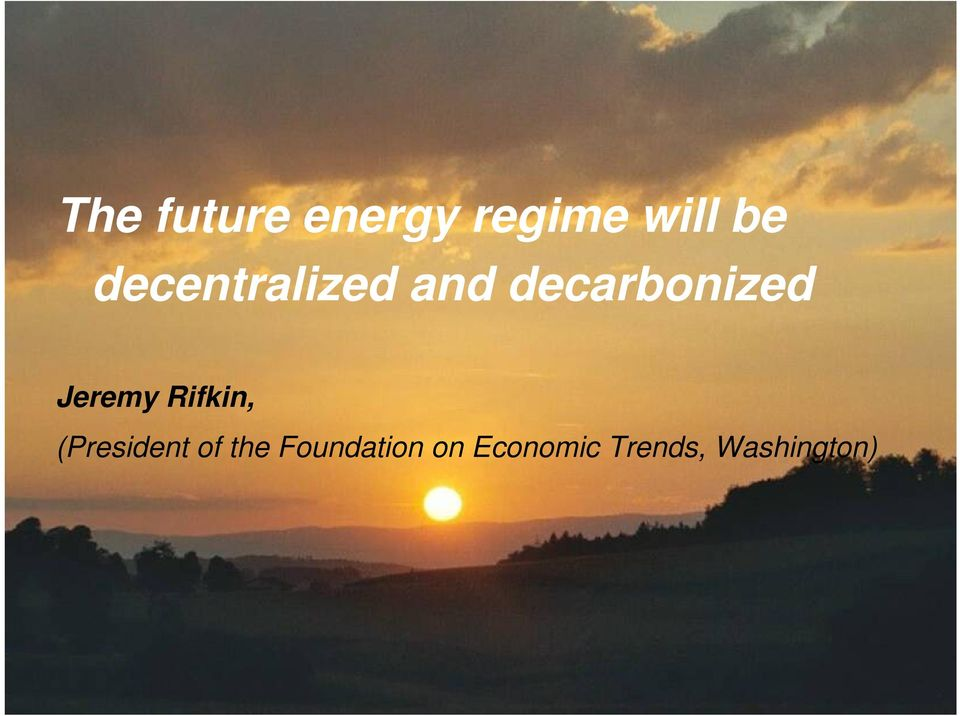 Jeremy Rifkin, (President of the