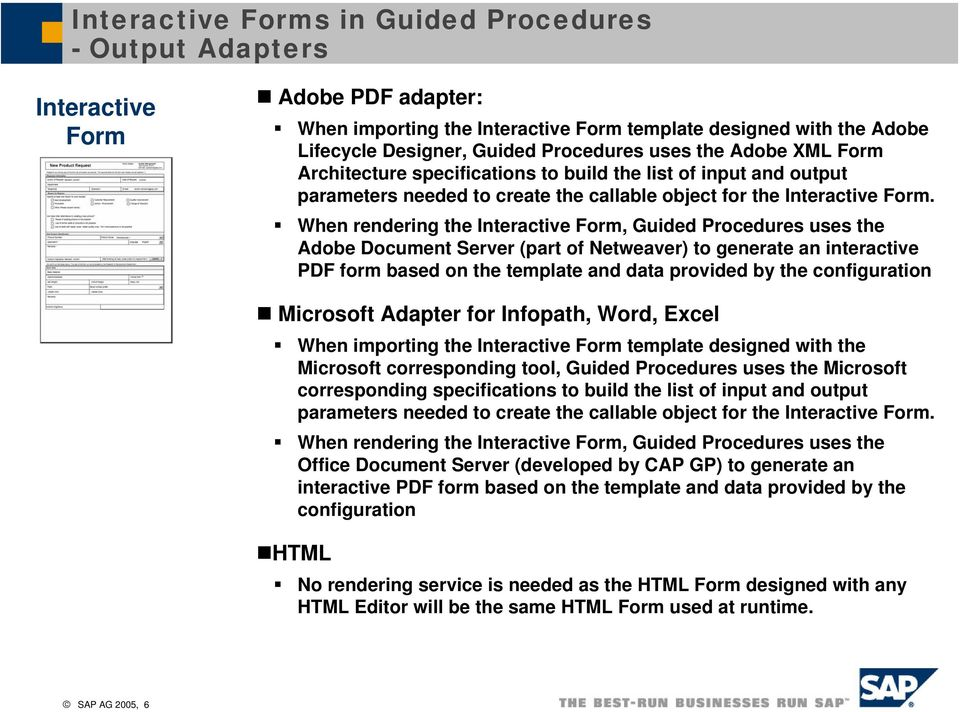When rendering the Interactive Form, Guided Procedures uses the Adobe Document Server (part of Netweaver) to generate an interactive PDF form based on the template and data provided by the