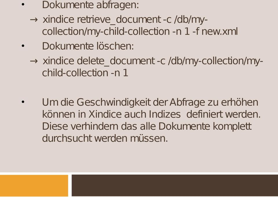 xml Dokumente löschen: xindice delete_document -c /db/my-collection/mychild-collection