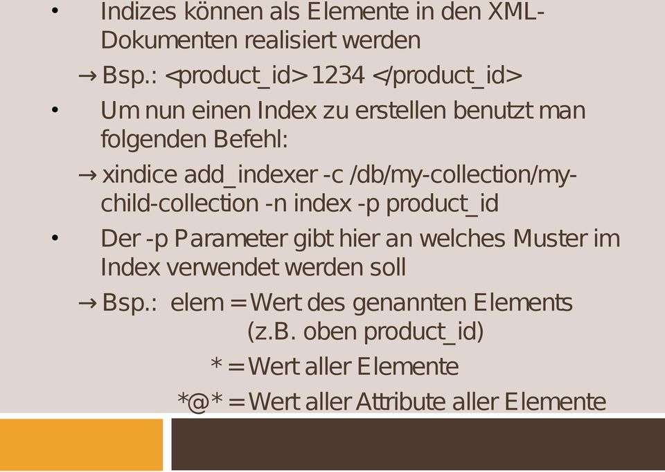 add_indexer -c /db/my-collection/mychild-collection -n index -p product_id Der -p Parameter gibt hier an welches