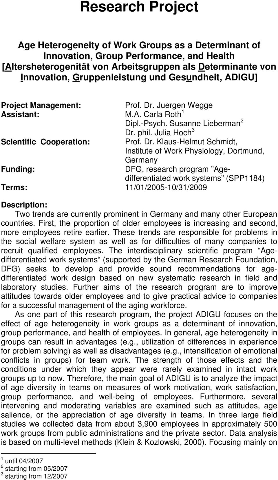 Dr. Klaus-Helmut Schmidt, Institute of Work Physiology, Dortmund, Germany Funding: DFG, research program Agedifferentiated work systems (SPP1184) Terms: 11/01/2005-10/31/2009 Description: Two trends