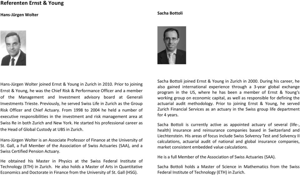 Previously, he served Swiss Life in Zurich as the Group Risk Officer and Chief Actuary.