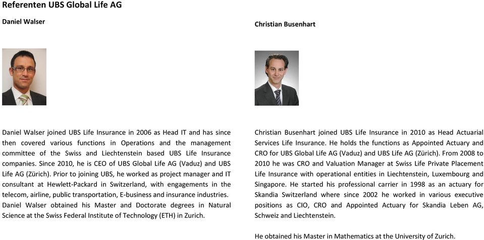 Prior to joining UBS, he worked as project manager and IT consultant at Hewlett-Packard in Switzerland, with engagements in the telecom, airline, public transportation, E-business and insurance