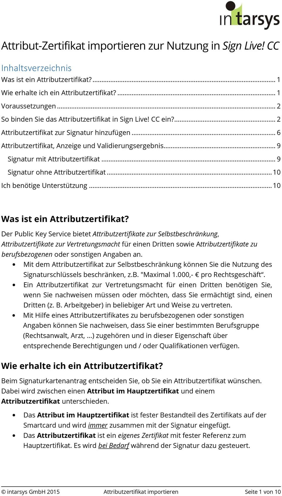 .. 9 Signatur mit Attributzertifikat... 9 Signatur ohne Attributzertifikat... 10 Ich benötige Unterstützung... 10 Was ist ein Attributzertifikat?