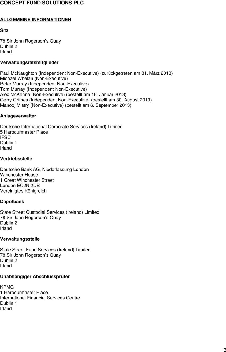 Januar 2013) Gerry Grimes (Independent Non-Executive) (bestellt am 30. August 2013) Manooj Mistry (Non-Executive) (bestellt am 6.
