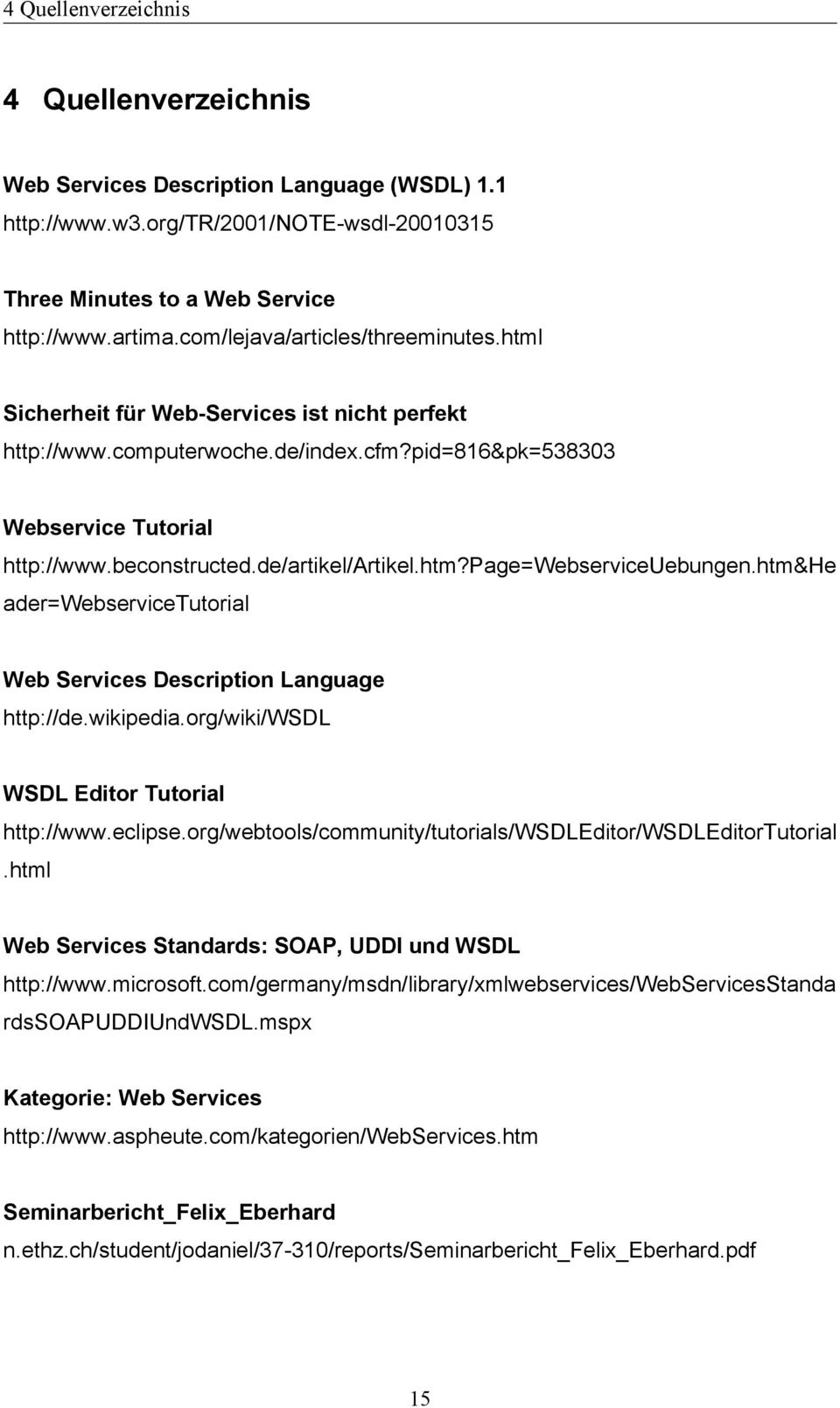 de/artikel/artikel.htm?page=webserviceuebungen.htm&he ader=webservicetutorial Web Services Description Language http://de.wikipedia.org/wiki/wsdl WSDL Editor Tutorial http://www.eclipse.