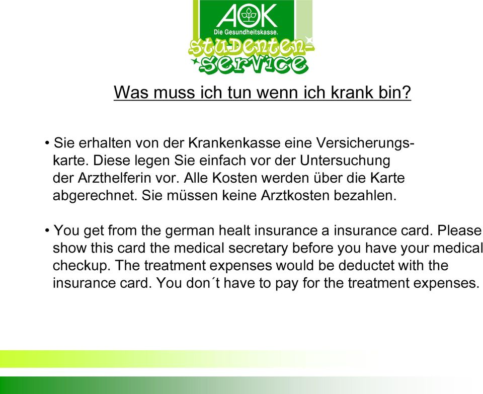 Sie müssen keine Arztkosten bezahlen. You get from the german healt insurance a insurance card.