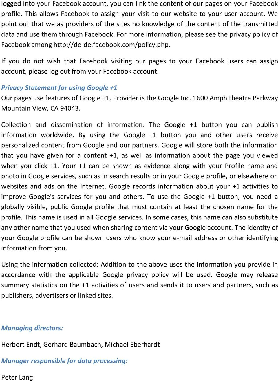 For more information, please see the privacy policy of Facebook among http://de-de.facebook.com/policy.php.