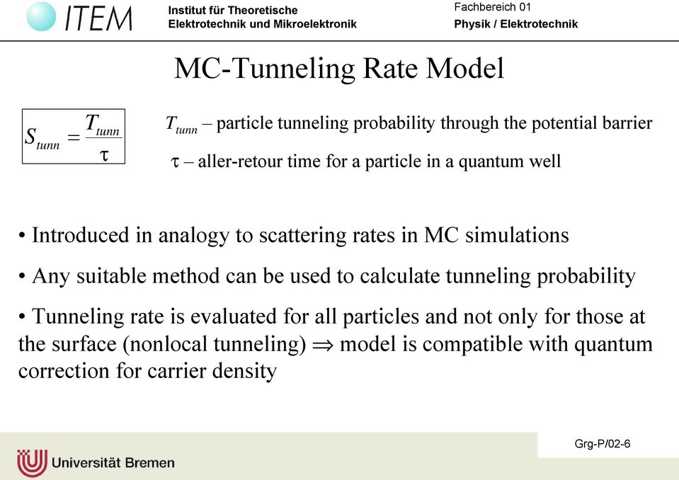 suitable method can be used to calculate tunneling probability Tunneling rate is ealuated for all particles and not