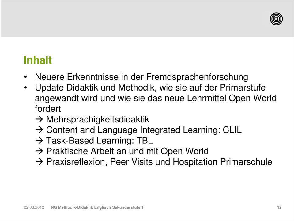 Content and Language Integrated Learning: CLIL Task-Based Learning: TBL Praktische Arbeit an und mit Open