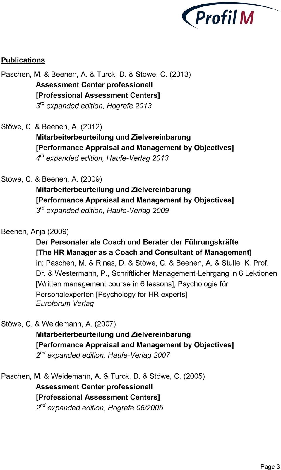 (2009) 3 rd expanded edition, Haufe-Verlag 2009 Beenen, Anja (2009) Der Personaler als Coach und Berater der Führungskräfte [The HR Manager as a Coach and Consultant of Management] in: Paschen, M.