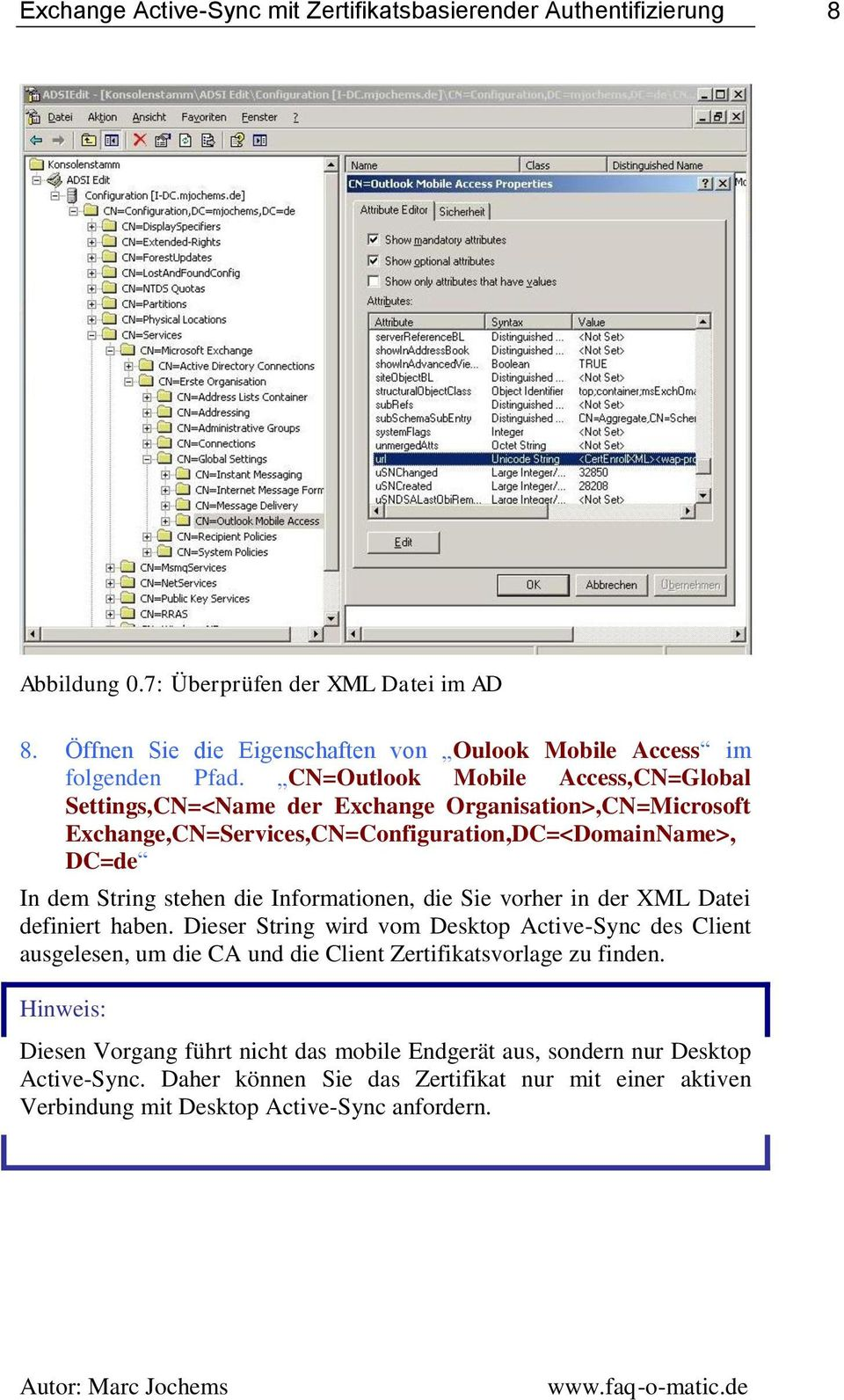 CN=Outlook Mobile Access,CN=Global Settings,CN=<Name der Exchange Organisation>,CN=Microsoft Exchange,CN=Services,CN=Configuration,DC=<DomainName>, DC=de In dem String stehen die