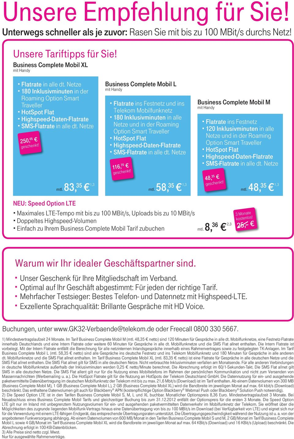 Netze 250, 05 Business Complete Mobil L Flatrate ins Festnetz und ins Telekom Mobilfunknetz 180 Inklusivminuten in alle Netze und in der Roaming Option HotSpot Flat Highspeed- Daten-Flatrate