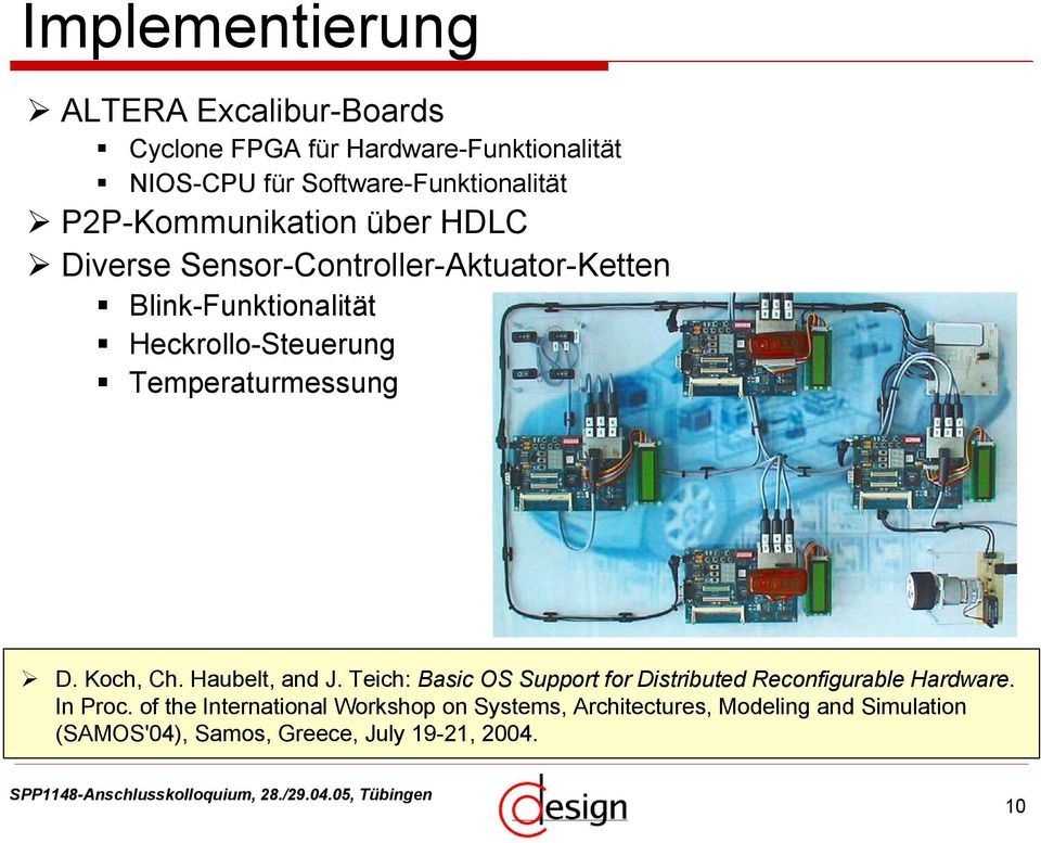 Temperaturmessung D. Koch, Ch. Haubelt, and J. Teich: Basic OS Support for Distributed Reconfigurable Hardware. In Proc.