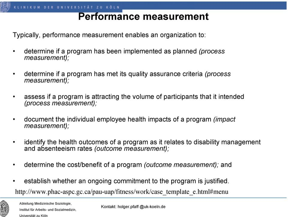 health impacts of a program (impact measurement); identify the health outcomes of a program as it relates to disability management and absenteeism rates (outcome measurement); determine the