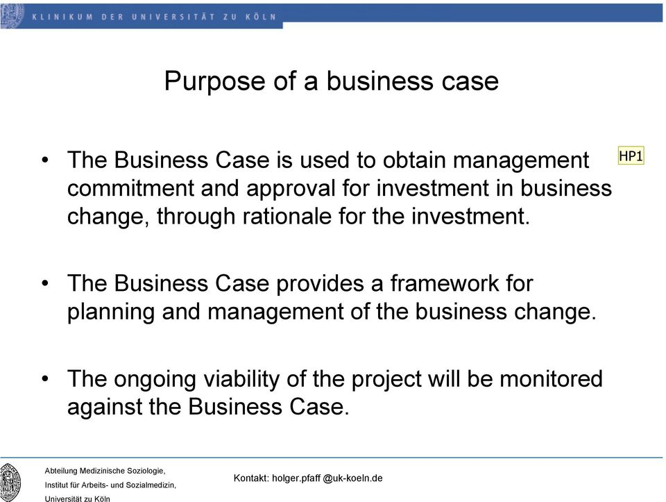HP1 The Business Case provides a framework for planning and management of the business