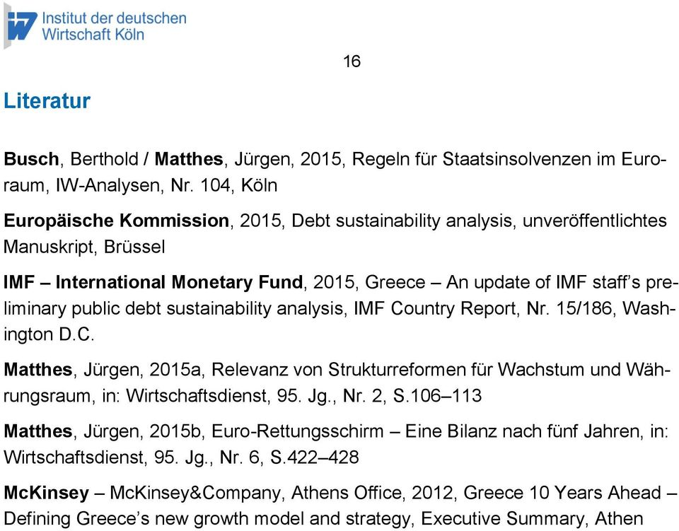 public debt sustainability analysis, IMF Country Report, Nr. 15/186, Washington D.C. Matthes, Jürgen, 2015a, Relevanz von Strukturreformen für Wachstum und Währungsraum, in: Wirtschaftsdienst, 95.