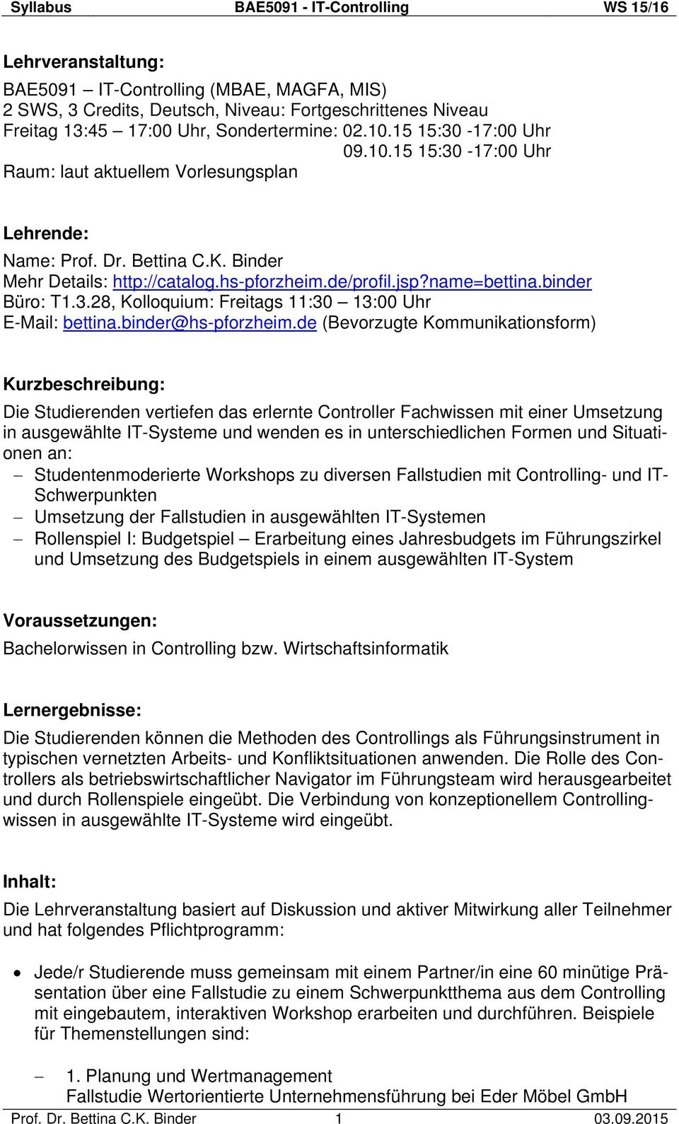 binder Büro: T1.3.28, Kolloquium: Freitags 11:30 13:00 Uhr E-Mail: bettina.binder@hs-pforzheim.