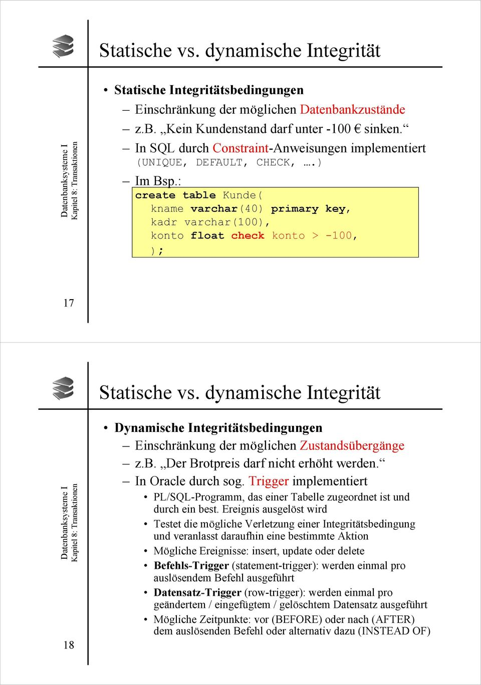 : create table Kunde( kname varchar(40) primary key, kadr varchar(100), konto float check konto > -100, ); 17 Statische vs.