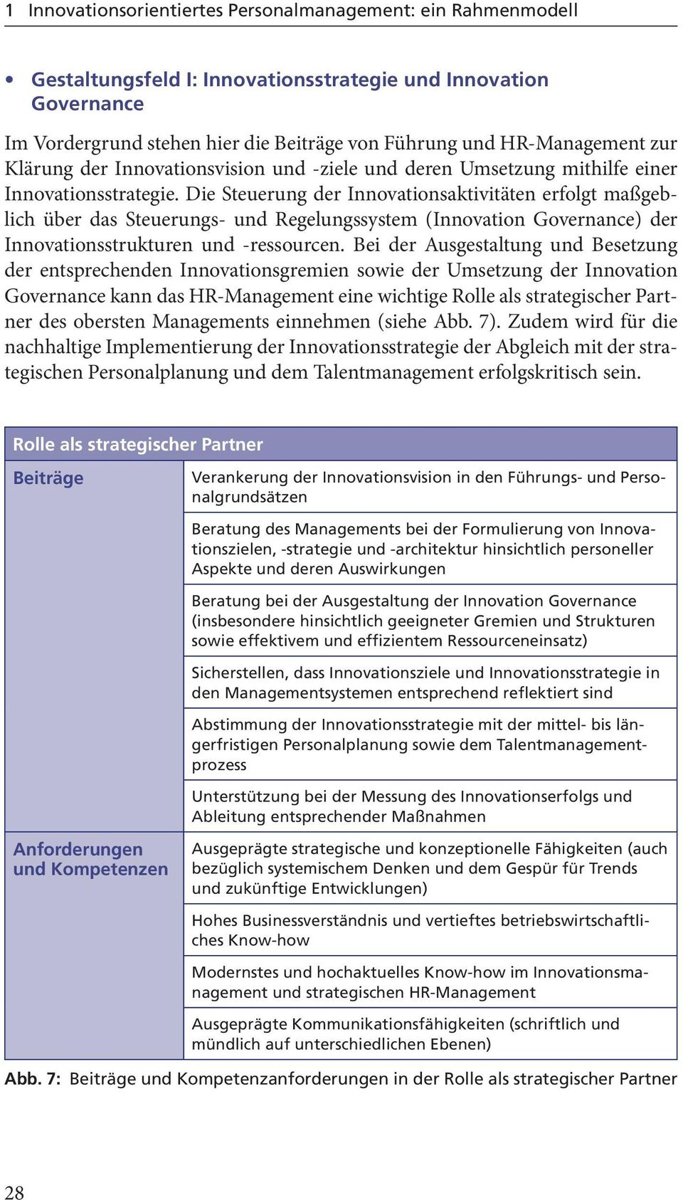 Die Steuerung der Innovationsaktivitäten erfolgt maßgeblich über das Steuerungs- und Regelungssystem (Innovation Governance) der Innovationsstrukturen und -ressourcen.