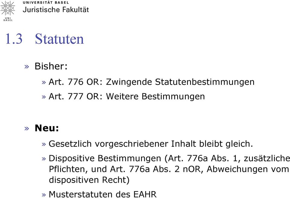 gleich.» Dispositive Bestimmungen (Art. 776a Abs.