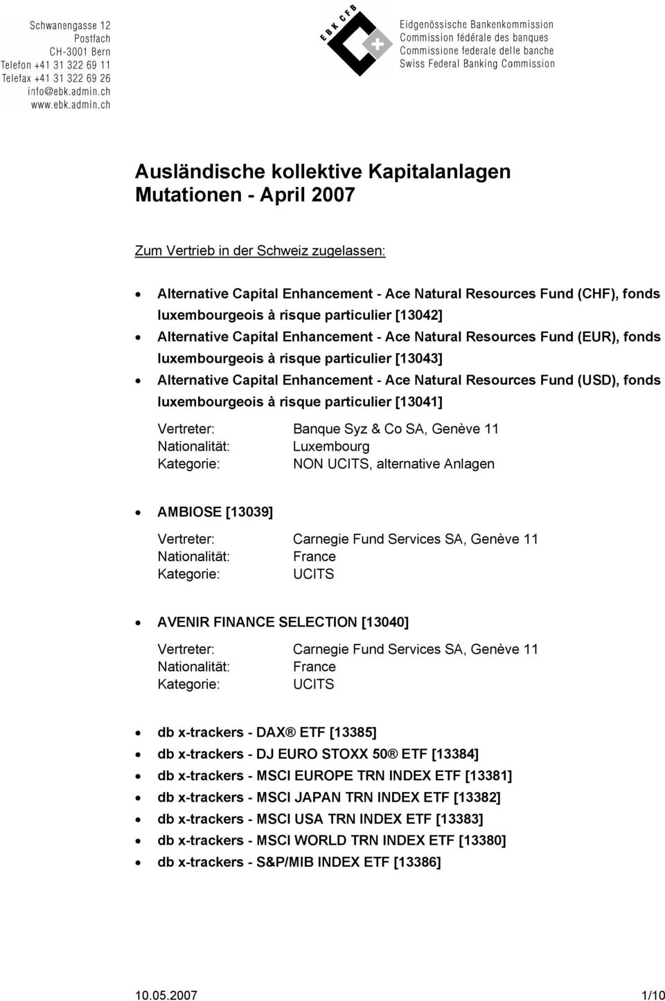 Resources Fund (USD), fonds luxembourgeois à risque particulier [13041] Banque Syz & Co SA, Genève 11 NON, alternative Anlagen AMBIOSE [13039] Carnegie Fund Services SA, Genève 11 France AVENIR