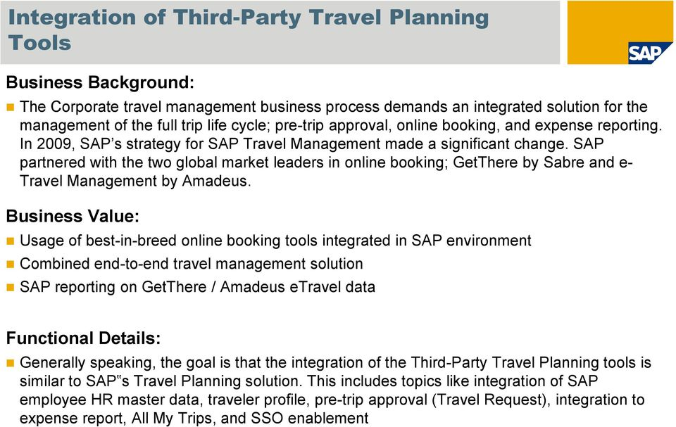 SAP partnered with the two global market leaders in online booking; GetThere by Sabre and e- Travel Management by Amadeus.
