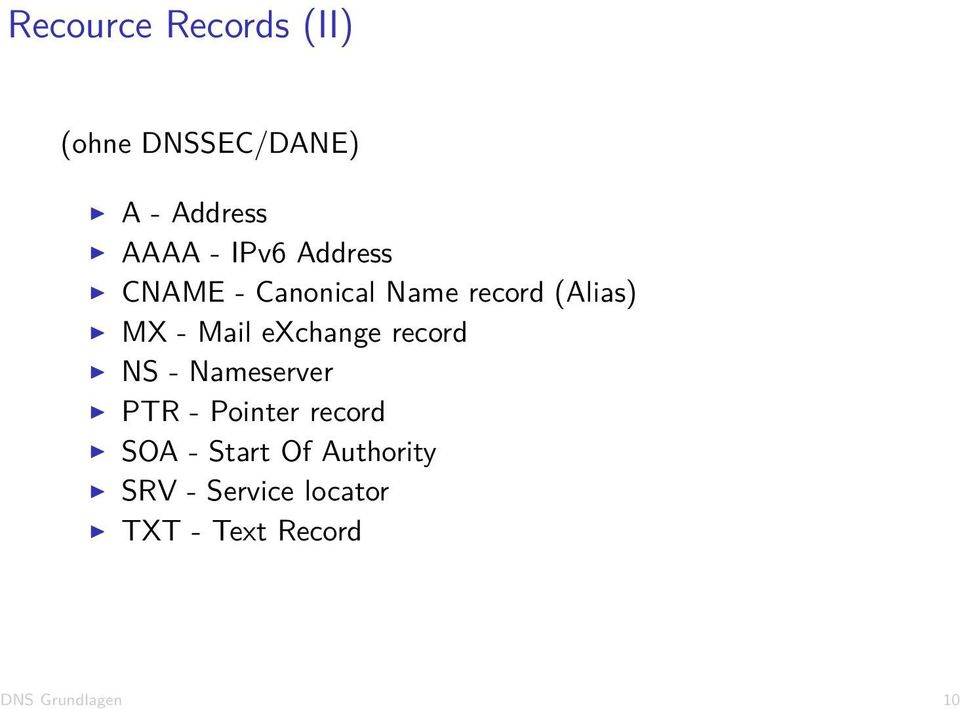 exchange record NS - Nameserver PTR - Pointer record SOA -