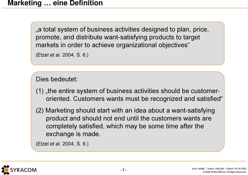 ) Dies bedeutet: (1) the entire system of business activities should be customeroriented.