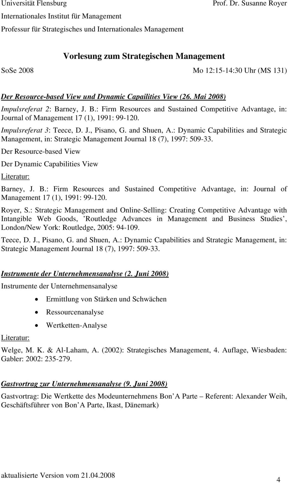 Der Resource-based View Der Dynamic Capabilities View Barney, J. B.: Firm Resources and Sustained Competitive Advantage, in: Journal of Management 17 (1), 1991: 99-120.