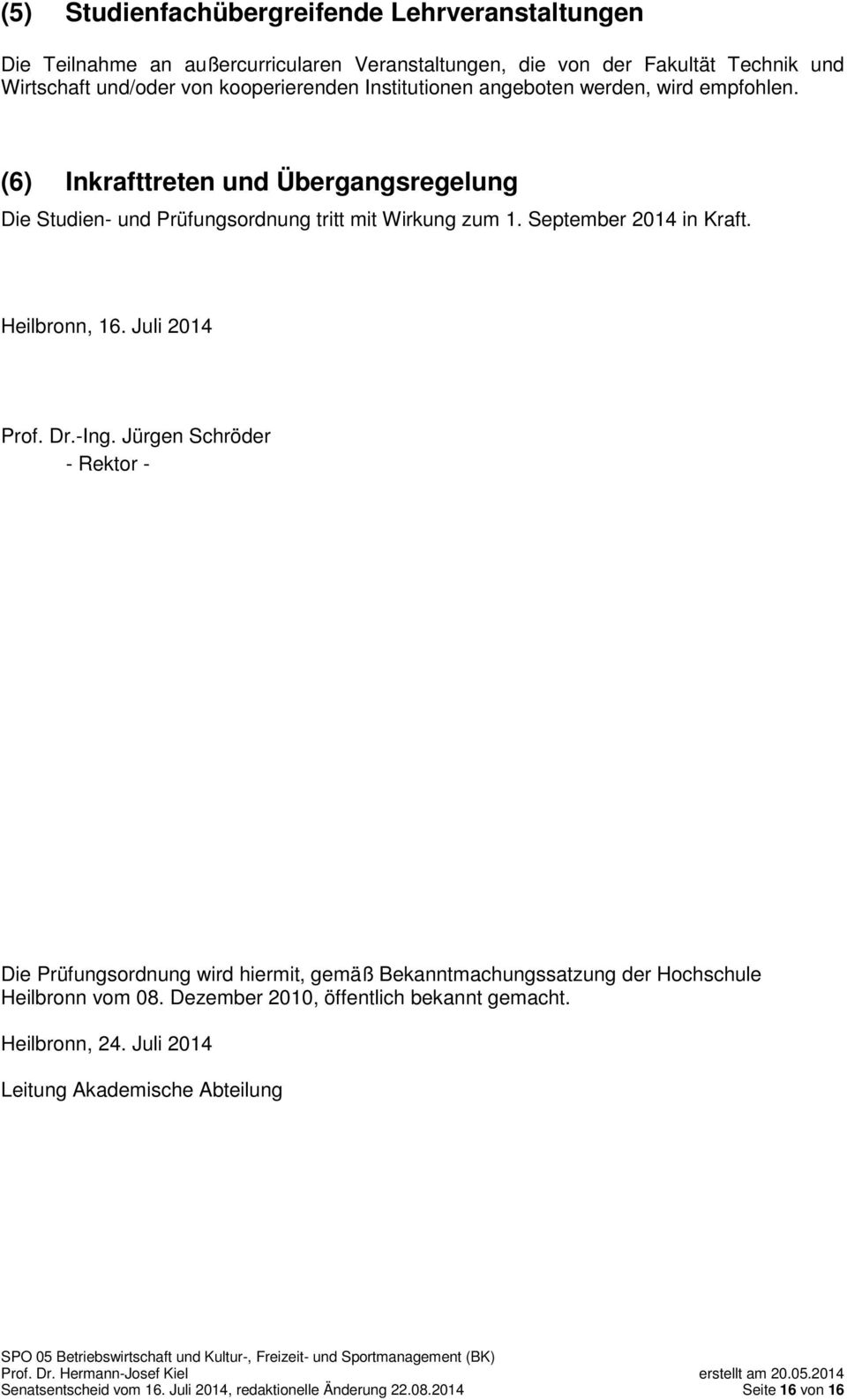 September 2014 in Kraft. Heilbronn, 16. Juli 2014 Prof. Dr.-Ing.