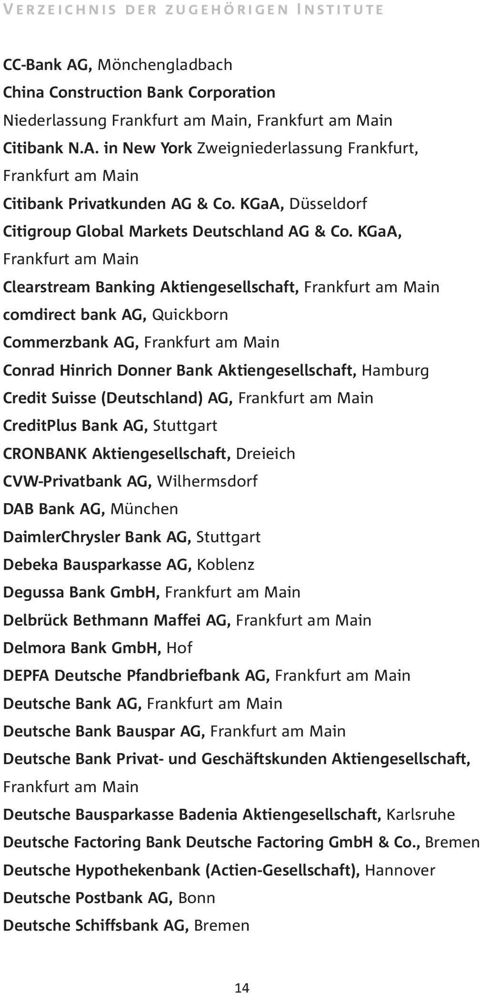 KGaA, Clearstream Banking Aktiengesellschaft, comdirect bank AG, Quickborn Commerzbank AG, Conrad Hinrich Donner Bank Aktiengesellschaft, Hamburg Credit Suisse (Deutschland) AG, CreditPlus Bank AG,