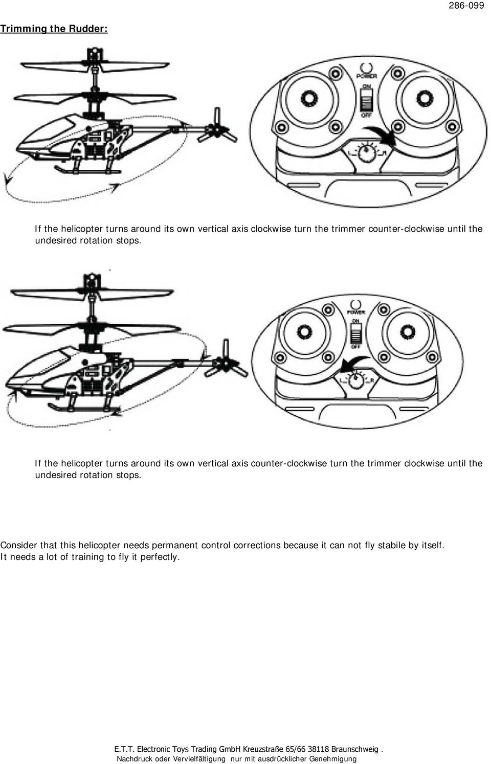If the helicopter turns around its own vertical axis counter-clockwise turn the trimmer clockwise until the