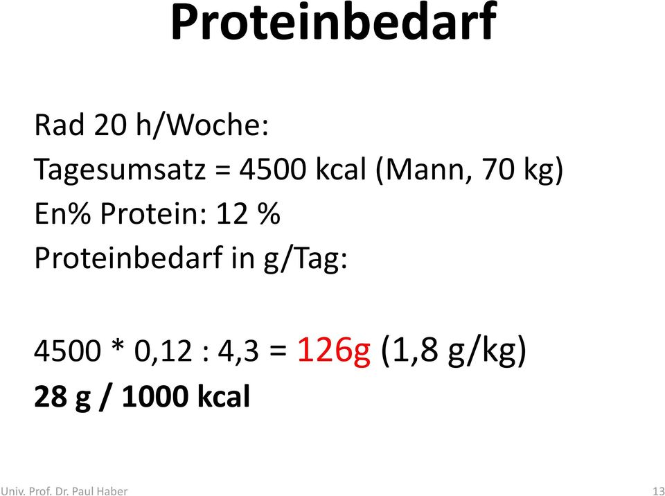Proteinbedarf in g/tag: 4500 * 0,12 : 4,3 =