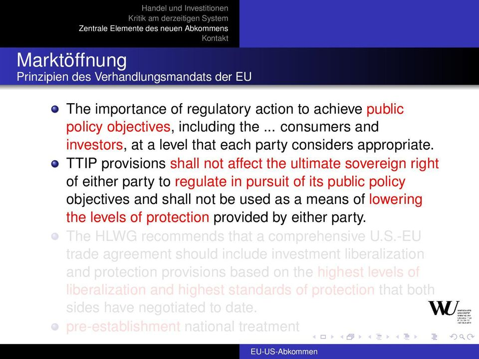 TTIP provisions shall not affect the ultimate sovereign right of either party to regulate in pursuit of its public policy objectives and shall not be used as a means of lowering the