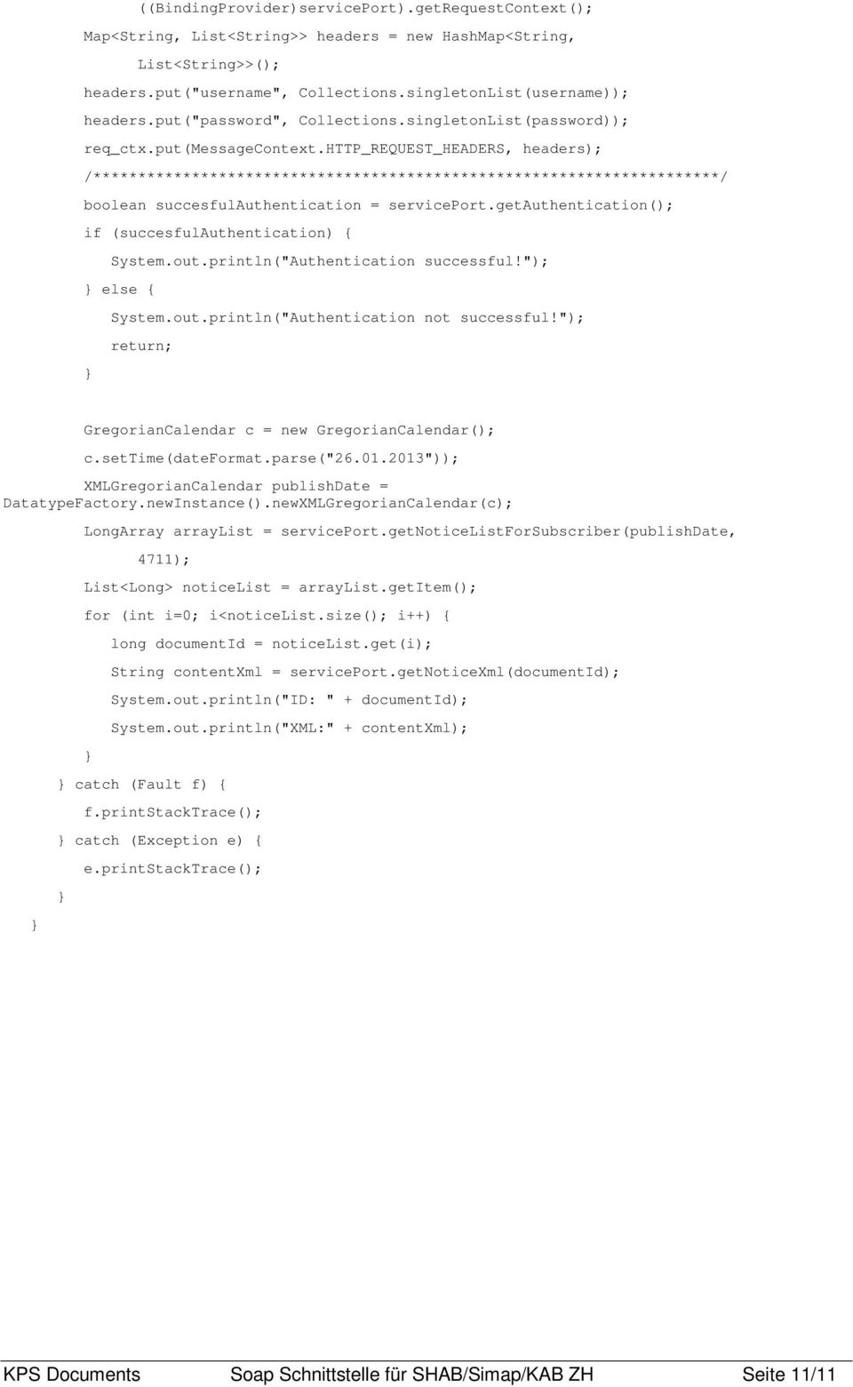 http_request_headers, headers); /**********************************************************************/ boolean succesfulauthentication = serviceport.